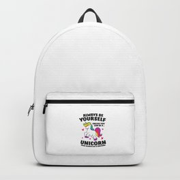 Funny Unicorn Always Be Yourself Unless You Can Be A Unicorn Backpack