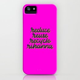 Reduce, Reuse, Recycle, Rihanna iPhone Case
