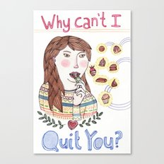 Why Can't I Quit You? Canvas Print