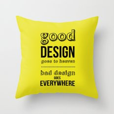 Good Design goes to Heaven, Bad Design goes Everywhere Throw Pillow