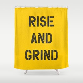 Rise and Grind black-white yellow typography poster bedroom wall home decor Shower Curtain