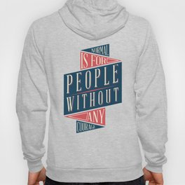 Normal is for people without any courage Hoody