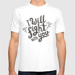 I Will Fight With You T-shirt