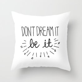 Don't Dream It Be It  Throw Pillow