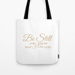 Christian,Bible Quote,Be still and know that I am God,Psalm 46:11 Tote Bag