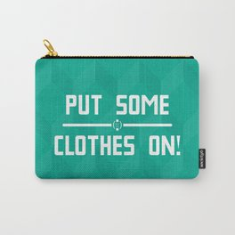 Put Some Clothes On! Carry-All Pouch