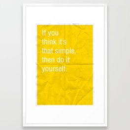 If you think it's that simple, then do it yourself. Framed Art Print