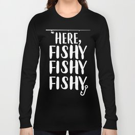Funny Fishing Gift Here Fishy Fishy Fishing Lover Present Long Sleeve T-shirt