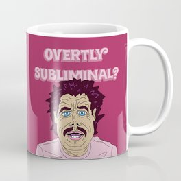 OVERTLY SUBLIMINAL? Coffee Mug