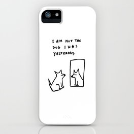 I am not the dog I was yesterday. iPhone Case