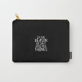 I'm the reason we can't have nice things Carry-All Pouch