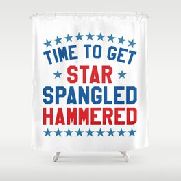 Time to Get Star Spangled Hammered - 4th of July Shower Curtain