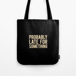 Probably Late For Something Tote Bag