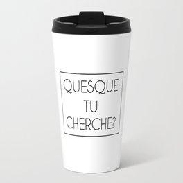 Quesque Tu Cherche? Travel Mug