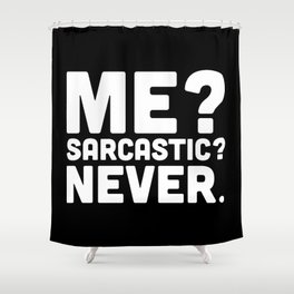 Me? Sarcastic? Funny Quote Shower Curtain