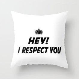 I respect you. Throw Pillow
