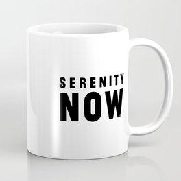 Serenity Now! Coffee Mug