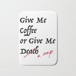 Give Me Coffee or Give Me A Nap - Silly Misquote - Bath Mat