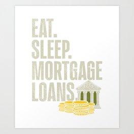 Eat Sleep Mortgage Loans Art Print