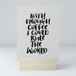 With Enough Coffee I Could Rule the World kitchen decor funny typography home wall art Mini Art Print