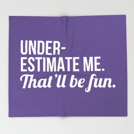 Underestimate Me That'll Be Fun (Ultra Violet) Throw Blanket