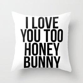 I Love You Too Honey Bunny Throw Pillow