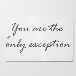 You are the only exception Cutting Board