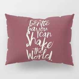 Kindness quote by Mahatma Gandhi, Satyagraha, in a gentle way, you can shake the world, non violence Pillow Sham