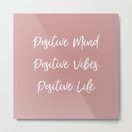 Positive Mind. Positive Vibes. Positive Life. - Pal Pink and White Metal Print