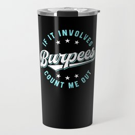 If It Involves Burpees Count Me Out (Blue) Travel Mug
