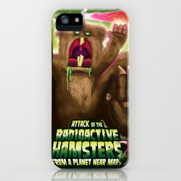 Attack of the Radioactive Hamsters From A Planet Near Mars iPhone Case