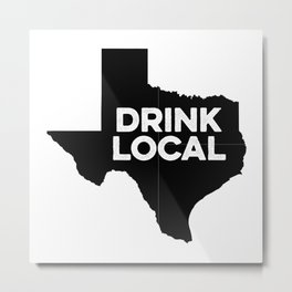 Drink Local Texas Metal Print