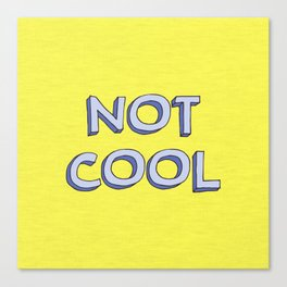 Not cool Canvas Print