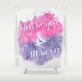 You be you Shower Curtain