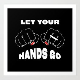 Let your hands go Art Print
