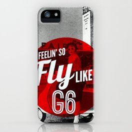Fly Like A G6 iPhone Case