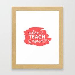 Love, Teach, Inspire Framed Art Print