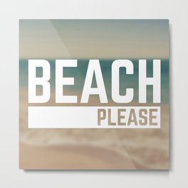 Beach Please Funny Quote Metal Print