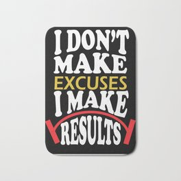I don't make excuses I make results inspirational fitness Quote Bath Mat