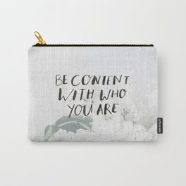 BE CONTENT WITH WHO YOU ARE Carry-All Pouch