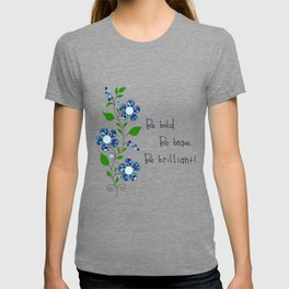 Be bold. Be brave. Be brilliant! T-shirt
