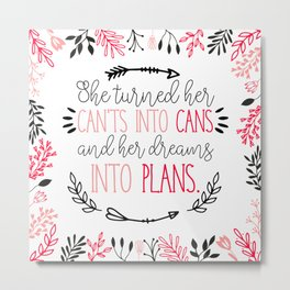 She Turned her Can'ts into Cans and her Dreams into Plans. Metal Print