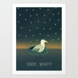 Sorry, what?! Art Print