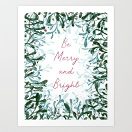 Be Merry and Bright - mistletoe design Art Print