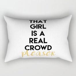 THAT GIRL IS A REAL CROWD PLEASER Rectangular Pillow