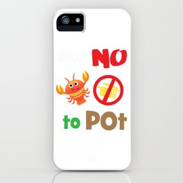 Lobster T-shirt for Men, Women and Kids Say NO to pot iPhone Case
