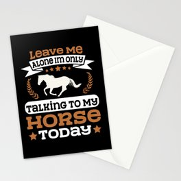LEAVE ME ALONE I'M ONLY TALKING TO MY HORSE ODAY Stationery Cards