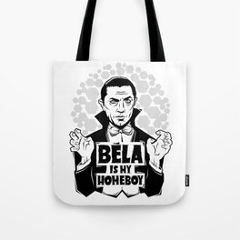 Bela Is My Homeboy Tote Bag