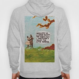 Reality is A Nice Place to Visit but I Wouldn't Want to Live There Hoody
