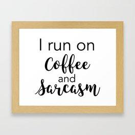 I Run on Coffee and Sarcasm Framed Art Print